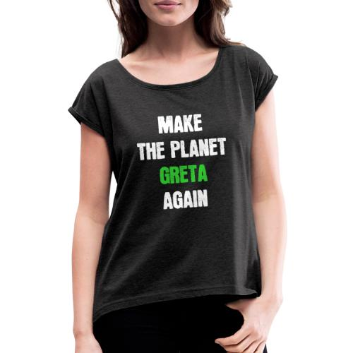 Greta Umweltschutz Welt Klimaschutz Klimawandel - Frauen T-Shirt mit gerollten Ärmeln