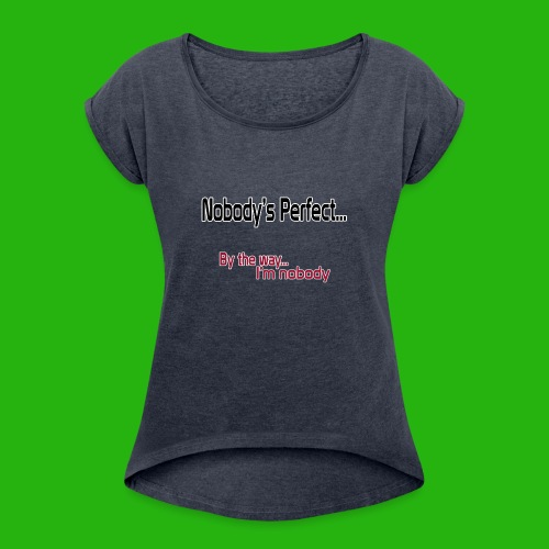 Nobody's perfect BTW I'm nobody shirt - Women's T-Shirt with rolled up sleeves