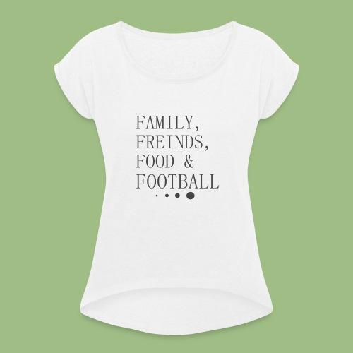 Family, Freinds, Food & Football - T-shirt med upprullade ärmar dam