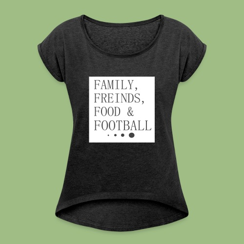 Family, Freinds, Food & Football - T-shirt med upprullade ärmar dam