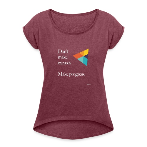 Dont Make Excuses T Shirt - Women's T-Shirt with rolled up sleeves