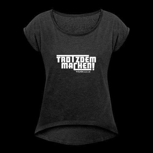 Trotzdem machen ! - Frauen T-Shirt mit gerollten Ärmeln
