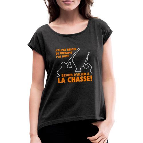 J'ai pas besoin de therapie ! (Chasse) - T-shirt à manches retroussées Femme
