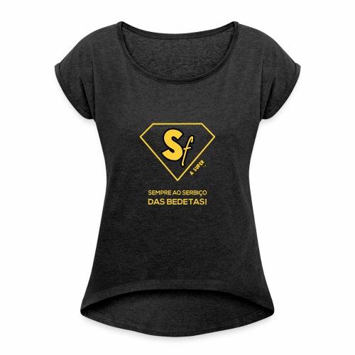 Sempre ao serbço das bedetas - Camiseta con manga enrollada mujer