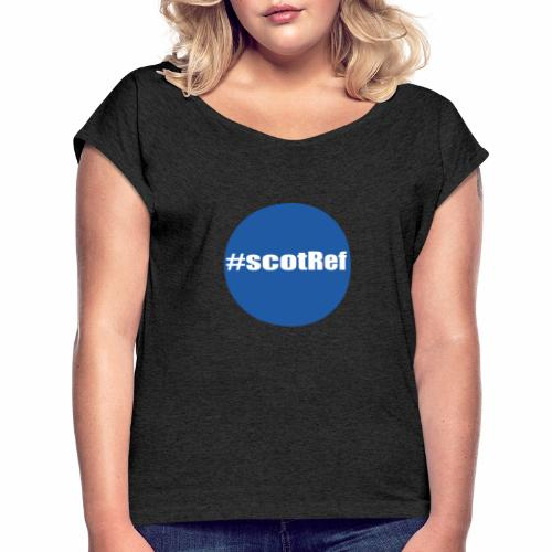 #scotRef - Women's T-Shirt with rolled up sleeves