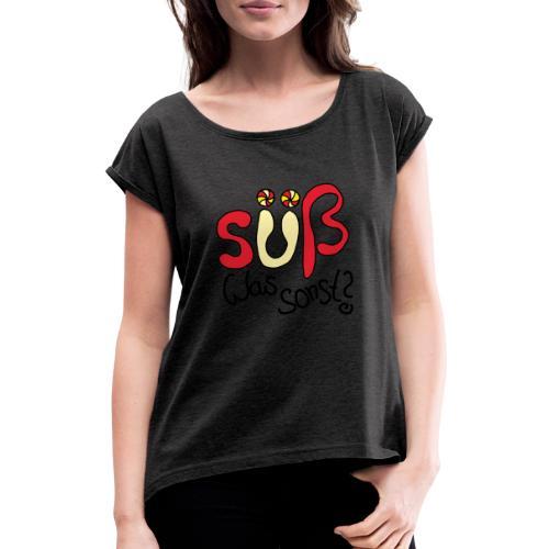 Suess was sonst - Frauen T-Shirt mit gerollten Ärmeln