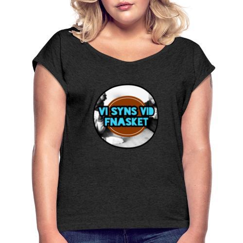 Vi syns vid Fnasket - T-shirt med upprullade ärmar dam
