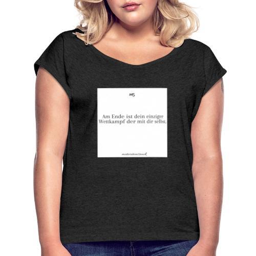 Der einzige Wettkampf ist der mit dir selbst weiß - Frauen T-Shirt mit gerollten Ärmeln
