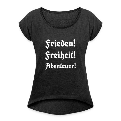 Frieden Freiheit Abenteuer3 - Frauen T-Shirt mit gerollten Ärmeln