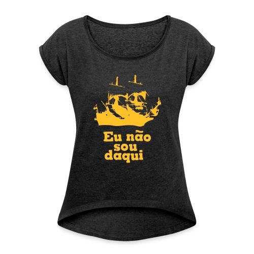 Eu não sou daqui - Women's T-Shirt with rolled up sleeves
