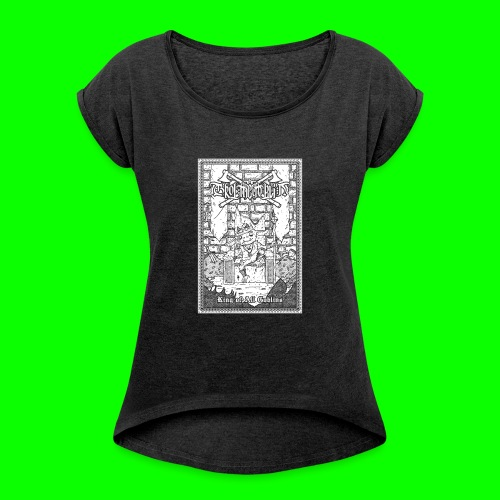 king of all goblins white on black - Women's T-Shirt with rolled up sleeves