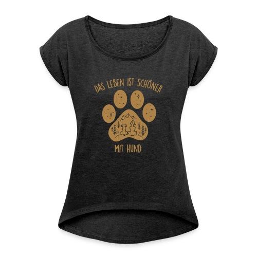 Leben mit Hund - Frauen T-Shirt mit gerollten Ärmeln