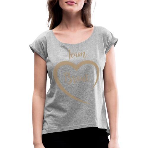 Team Braut - Frauen T-Shirt mit gerollten Ärmeln