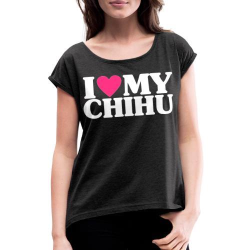 iheartmychihu - Naisten T-paita, jossa rullatut hihat