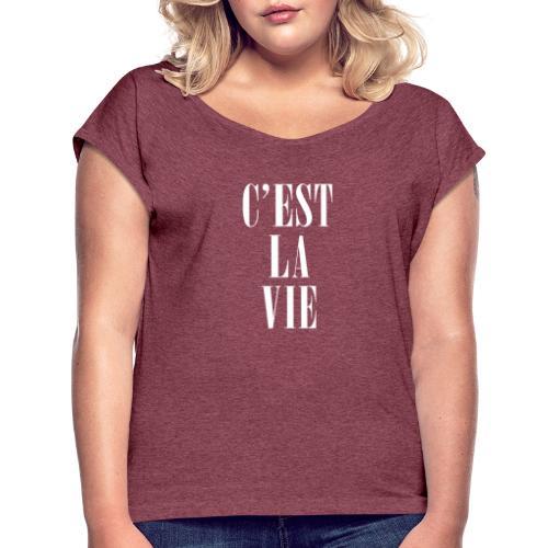 C'est la Vie – So ist das Leben - Frauen T-Shirt mit gerollten Ärmeln