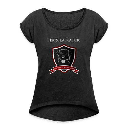 House Labrador - Eat first, question later - Frauen T-Shirt mit gerollten Ärmeln