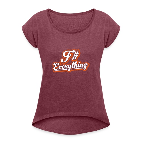F# Everything - Women's T-Shirt with rolled up sleeves