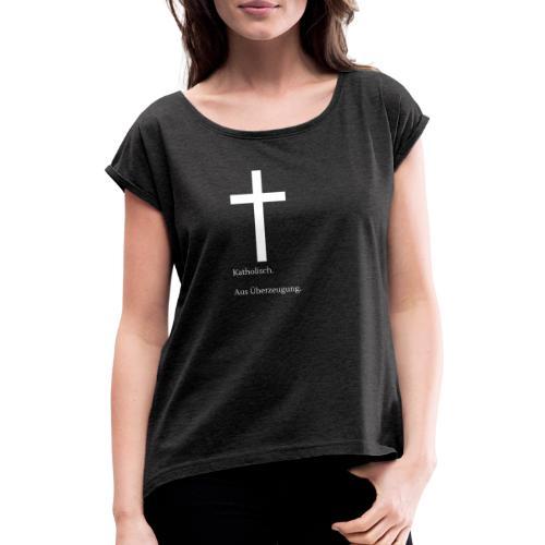 Katholisch. Aus Überzeugung. - Frauen T-Shirt mit gerollten Ärmeln