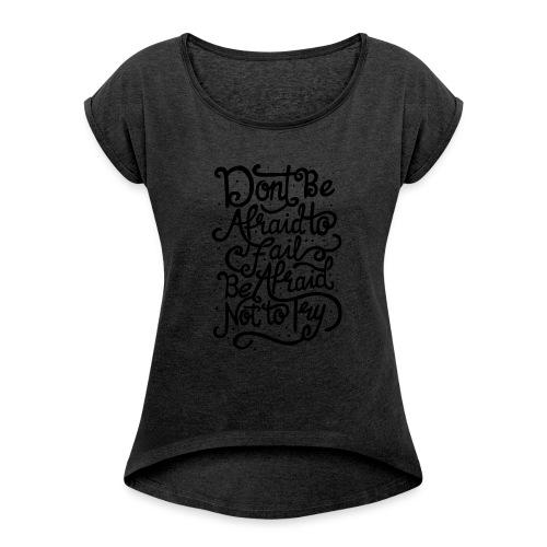 Don't be afraid to fail. Be afraid not to try ! - T-shirt à manches retroussées Femme
