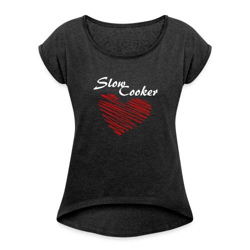 Slow Cooker - Frauen T-Shirt mit gerollten Ärmeln