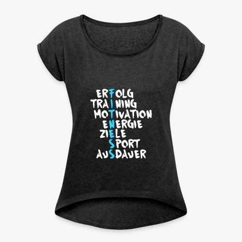 Erfolg Training Motivation Fitness - Frauen T-Shirt mit gerollten Ärmeln