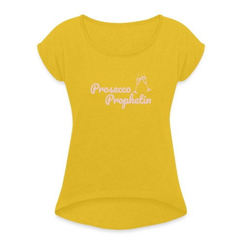Prosecco Prophetin / Partyshirt / Mädelsabend - Frauen T-Shirt mit gerollten Ärmeln