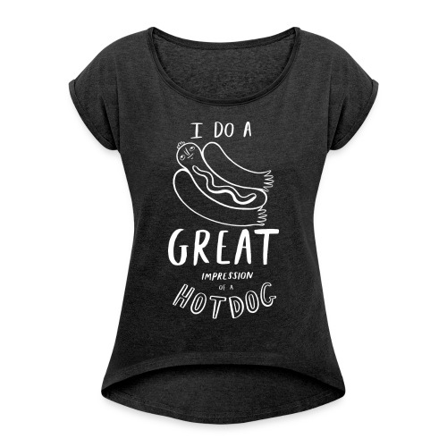 I Do A Great Impression Of A Hotdog! - Women's T-Shirt with rolled up sleeves