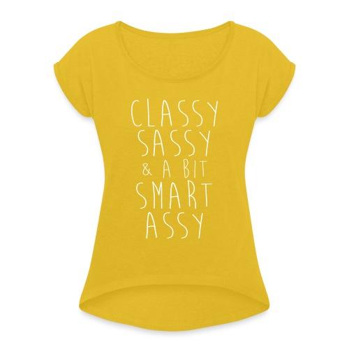 classy sassy assy - Frauen T-Shirt mit gerollten Ärmeln
