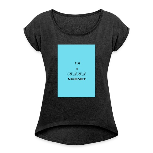 BABE MAGNET - Women's T-Shirt with rolled up sleeves
