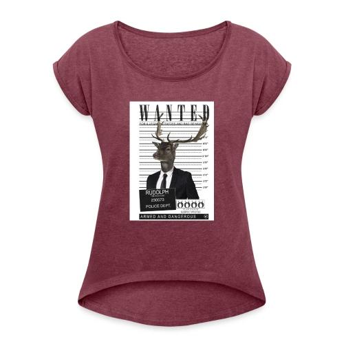 Rudolph wanted - Naisten T-paita, jossa rullatut hihat