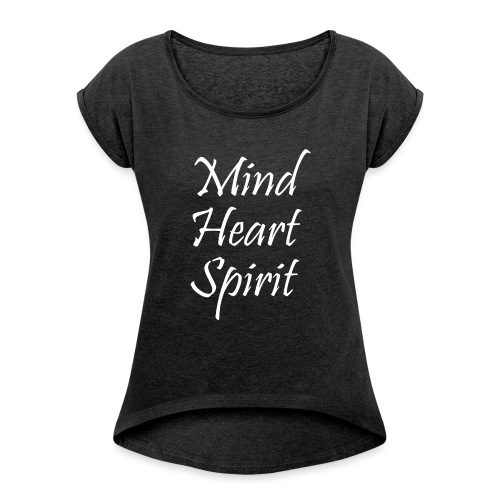 Mind Heart Spirit - Women's T-Shirt with rolled up sleeves