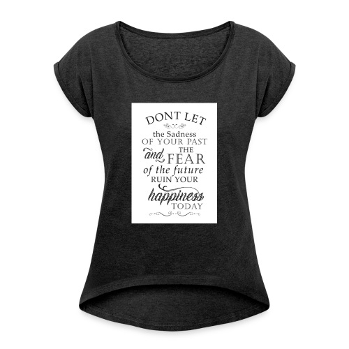 Don't be Afraid - Women's T-Shirt with rolled up sleeves