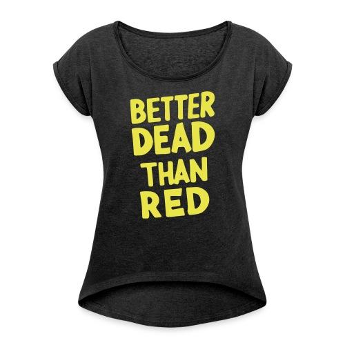 Better Dead Than Red - T-shirt à manches retroussées Femme
