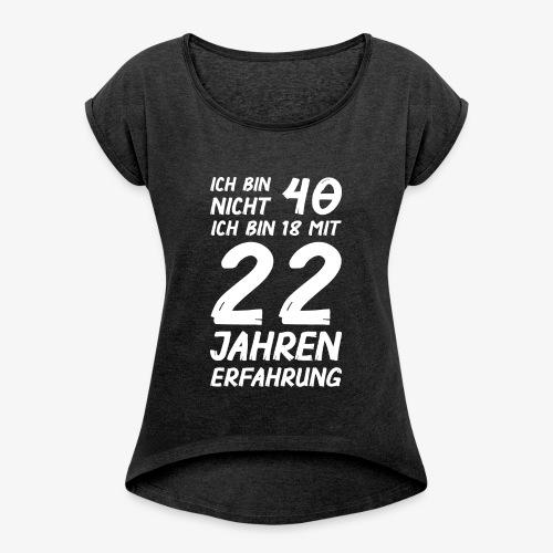 ich bin nicht 40 - Frauen T-Shirt mit gerollten Ärmeln