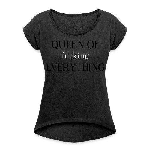 queen of fckng everything - Frauen T-Shirt mit gerollten Ärmeln