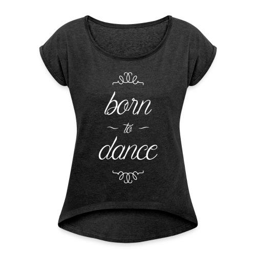 Urodzony tancerz. - Koszulka damska z lekko podwiniętymi rękawami