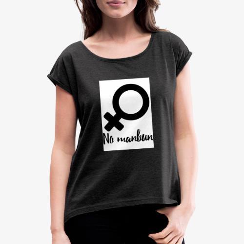 No Manbun - Frauen T-Shirt mit gerollten Ärmeln