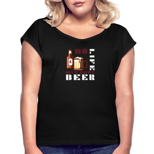 No life without beer - T-shirt à manches retroussées Femme