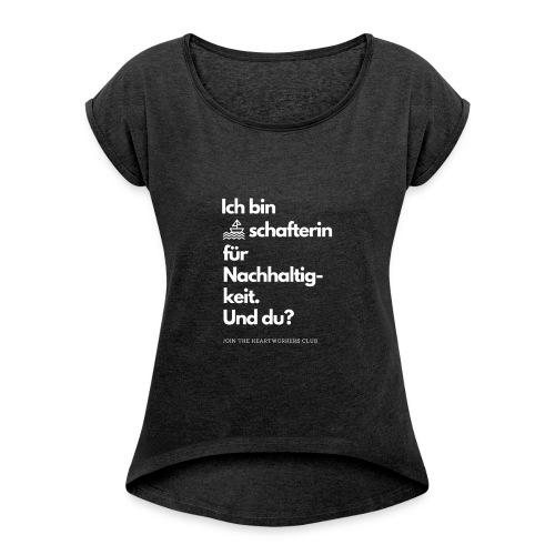 Botschafterin für Nachhaltigkeit & du? - Frauen T-Shirt mit gerollten Ärmeln
