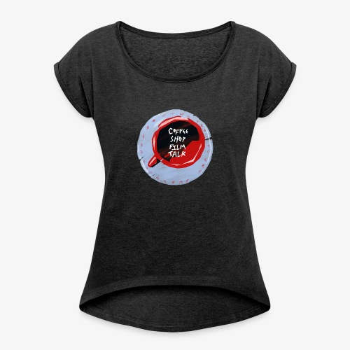 Coffee Shop Film Talk - Women's T-Shirt with rolled up sleeves