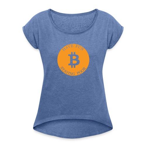 Bitcoin or Have Fun Staying Poor - Vrouwen T-shirt met opgerolde mouwen