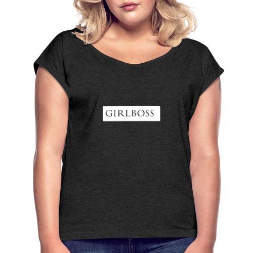 Girlboss - Frauen T-Shirt mit gerollten Ärmeln