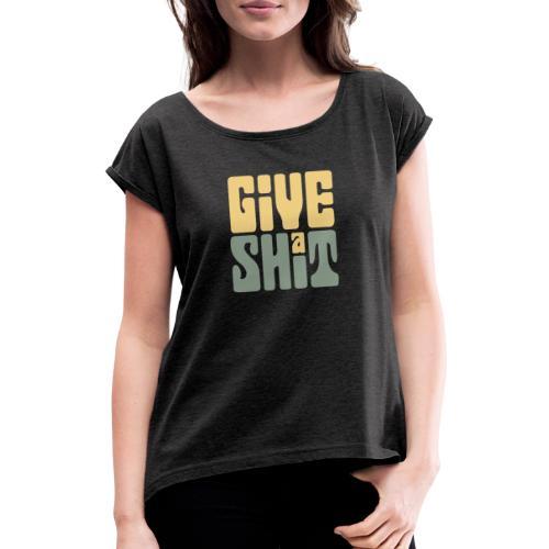 Give a shit - T-shirt med upprullade ärmar dam