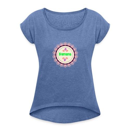 Banaaaaaaanaaa - Naisten T-paita, jossa rullatut hihat
