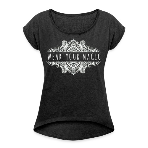 Wear Your Magic - Women's T-Shirt with rolled up sleeves