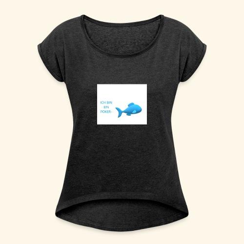 pokerfisch - Frauen T-Shirt mit gerollten Ärmeln