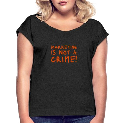 Marketing is not a crime! - Frauen T-Shirt mit gerollten Ärmeln