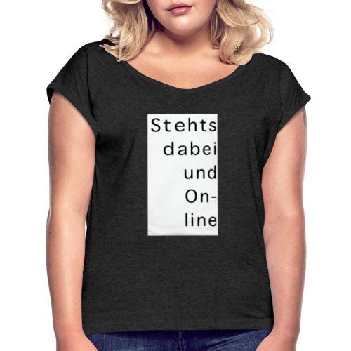Stehtsdabeiund On- line - Frauen T-Shirt mit gerollten Ärmeln