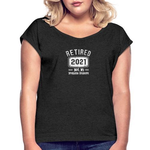 Pensionär 2021 Inte Mitt Problem Längre - T-shirt med upprullade ärmar dam