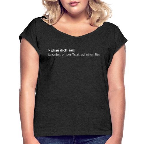 Text auf einem Shirt - weiß - Frauen T-Shirt mit gerollten Ärmeln